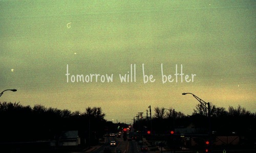 tomorrow will be better 2